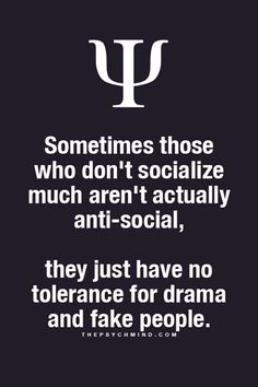 Yes! I've became anti-social for awhile now! Took me awhile but I guess you can't fake that person aren't just full negativity.