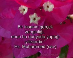 """Bir insanın gerçek zenginliği, onun bu dünyada yaptığı iyiliklerdir."""" Hz. Muhammed (sav)"""