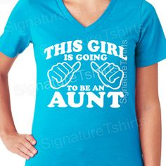 Aunt shirt  This Girl is going to be an Aunt t shirt by signaturetshirts, $15.95