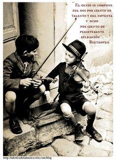 ¨El genio se compone del dos por ciento de talento y del noventa y ocho por ciento de perseverante aplicación¨ Beethoven