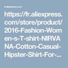 https://fr.aliexpress.com/store/product/2016-Fashion-Women-s-T-shirt-NIRVANA-Cotton-Casual-Hipster-Shirt-For-Lady-White-Black-Top/1954276_32622929588.html