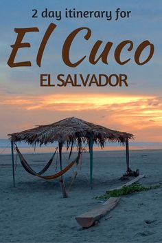 Adoration 4 Adventure's 2 day itinerary for El Cuco, El Salvador. A secluded beach for the perfect relaxing escape or surfing trip.
