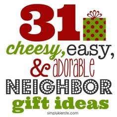 A super fun list of 31 Cheesy, Easy & Adorable Neighbor Gift Ideas! Whether you have time to bake, or want to buy and put it together, this list is for you!