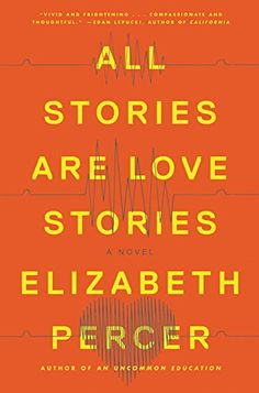 All Stories Are Love Stories: A Novel by Elizabeth Percer  Price  ------------------------------------------- Kindle    $14.81 Hardcover $15.59 MP3 CD    $19.99 -------------------------------------------  In this thoughtful, mesmerizing tale with echoes of Station Eleven, the author of An Uncommon Education follows a group of survivors thrown together in the aftermath of two major earthquakes that strike