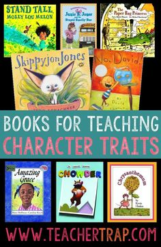 Books for teaching character traits.   From  3 Secrets to Teaching Character Traits   character trait read alouds