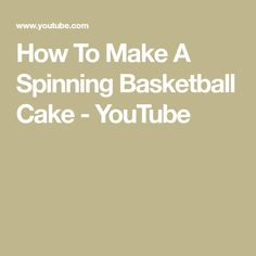 How To Make A Spinning Basketball Cake - YouTube