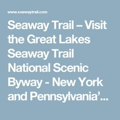 Seaway Trail – Visit the Great Lakes Seaway Trail National Scenic Byway - New York and Pennsylvania's premier vacation destination along the shores of the St. Lawrence River