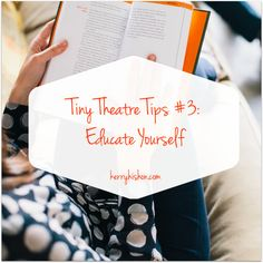 Tiny Theatre Tips #3: Educate Yourself | kerryhishon.com