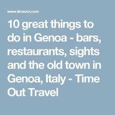 10 great things to do in Genoa - bars, restaurants, sights and the old town in Genoa, Italy - Time Out Travel