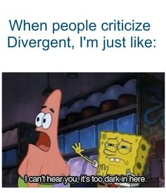 Haha yes don't criticize the Divergent series