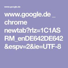 www.google.de _ chrome newtab?rlz=1C1ASRM_enDE642DE642&espv=2&ie=UTF-8