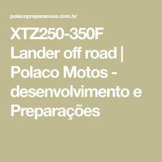 XTZ250-350F Lander off road   Polaco Motos - desenvolvimento e Preparações