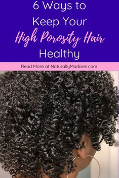 6 Ways to Keep Your High Porosity Hair Healthy | High Porosity hair regimen, High Porosity Hair products, High Porosity Hair tips, High Porosity Hair products natural, How to care for high porosity hair, High Porosity Hair signs, Best products for high porosity hair, High Porosity Hair care, How to grow high porosity hair | #highporosity #highporosityhair #porosity #naturalhairregimen #naturalhairgrowth #naturalhairtips