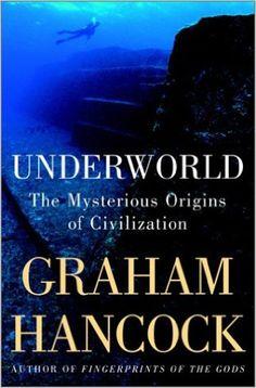 Underworld: The Mysterious Origins of Civilization: Robert Hancock Graham ; Bauval: 9780385659345: Amazon.com: Books