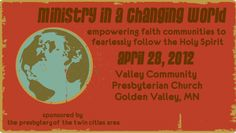 April 28, 2012  9AM-4PM  Valley Community Presbyterian Church  Golden Valley, MN    Ministry in a Changing World, a one-day seminar for pastors and church leaders of all churches in the presbytery – is an opportunity to help your church leadership recognize and realize your church's potential for ministry.