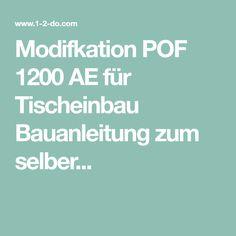 Modifkation POF 1200 AE für Tischeinbau Bauanleitung zum selber...