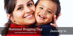 NATIONAL HUGGING DAY � January 21 - National Hugging Day or Hug Day is officially recognized by the United States Copyright Office, but is not a public holiday. The purpose is to help everyone show more emotion in public. There's only one way to celebrate, offer a hug to anyone and everyone you want. While National Hug Day and the Free Hugs Campaign are similar, there isn't actual association between them. Whether you hug a family member or a stranger, the health benefits are the same.