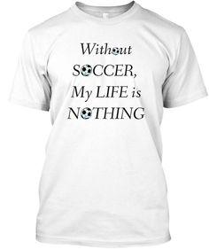 Without SOCCER Is NOTHING T-SHIRT - CLICK http://bit.ly/2HEEg6z to Make Your Order