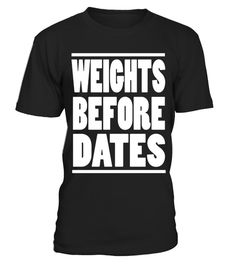 """# Weights Before Dates T-Shirt .  Special Offer, not available in shops      Comes in a variety of styles and colours      Buy yours now before it is too late!      Secured payment via Visa / Mastercard / Amex / PayPal      How to place an order            Choose the model from the drop-down menu      Click on """"Buy it now""""      Choose the size and the quantity      Add your delivery address and bank details      And that's it!      Tags: Do you love lifting weights and slamming back protein…"""