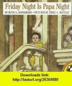 Friday Night Is Papa Night (Picture Puffin ) (9780140507546) Ruth A. Sonneborn, Emily Arnold McCully , ISBN-10: 014050754X  , ISBN-13: 978-0140507546 ,  , tutorials , pdf , ebook , torrent , downloads , rapidshare , filesonic , hotfile , megaupload , fileserve