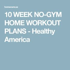 10 WEEK NO-GYM HOME WORKOUT PLANS - Healthy America