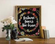 """PRINTABLE Art """"Fortune Favors The Brave"""" Typography Art Print Floral Art Print Floral Wall Print Motivational Quote Nursery wall art by WishfulPrinting on Etsy https://www.etsy.com/listing/221688911/printable-art-fortune-favors-the-brave"""