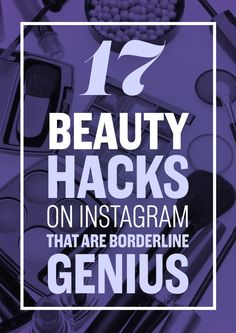 17 Beauty Hacks On Instagram That Are Borderline Genius