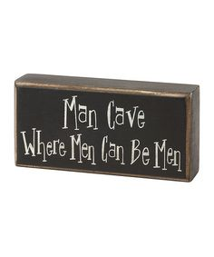 Take a look at this Man Cave Box Sign by Collins on #zulily today! $5.99, regular 8.00. GREAT for weddings, Father's Day, anniversary or Christmas gift!