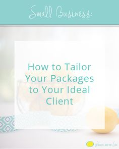 How to Tailor Your Packages to Your Ideal Client | Lemon and the Sea