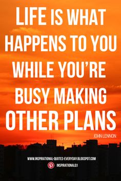 Life is what happens to you while you're busy making other plans. - John Lennon #inspirationalquotes #quotes