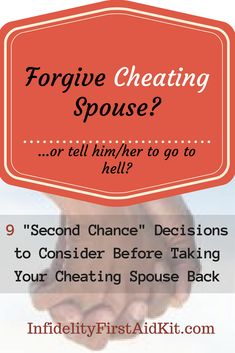 When should you choose to give a cheating spouse a second chance? What do you risk by taking a disloyal spouse back after they commit infidelity? Read these 9 decisions to consider before forgiving cheating...http://www.infidelityfirstaidkit.com/forgive-cheating-spouse/