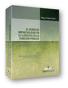 El deber de imparcialidad en el ejercicio de la función pública : derecho de la ciudadanía / Miguel Yaben Peral. -   Barcelona: Jose María Bosch Editor, 2015