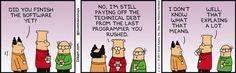 Technical Debt - Dilbert by Scott Adams Manager Humor, Programmer Humor, Software Development, Self Development, Linux, Technical Debt, Office Jokes, User Story, Humor
