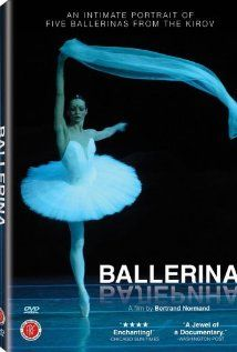 Ballerina (TV 2006) - Documentary//An intimate portrait of five ballerinas from the Kirov.  Writer/Director: Bertrand Normand  Stars: Uliana Lopatkina, Evguenya Obraztsova and Alina Somova