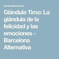 Glándula Timo: La glándula de la felicidad y las emociones - Barcelona Alternativa
