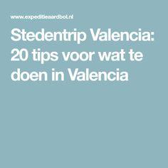 Stedentrip Valencia: 20 tips voor wat te doen in Valencia