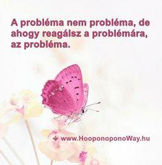 """Hálát adok a mai napért. A probléma nem probléma, de ahogy reagálsz a problémára, az probléma. A problémának látszó helyzetek, az életeben levő """"nehéz emberek"""" lehetőséget adnak neked, hogy változz meg. Ha te változol, megváltoztatod az egész világot.  Köszönöm. Szeretlek ❤  ⚜ Ho'oponoponoWay Magyarország Messages, Touch, Quotes, Life, Inspiration, Quotations, Biblical Inspiration, Text Posts"""