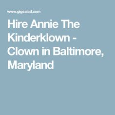 Hire Annie The Kinderklown - Clown in Baltimore, Maryland