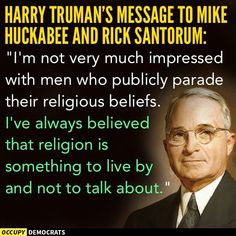 I've always believed religion is something to live by, and not to talk about. - Harry Truman