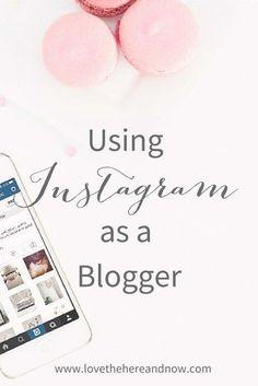 Using Instagram as a Blogger www.lovethehereandnow.com