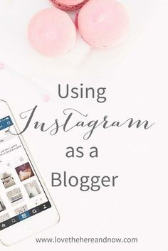Using Instagram as a Blogger www.lovethehereandnow.com