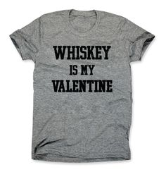 Funny Valentines Day Shirt For Men - Whiskey Is My Valentine T-Shirt by HG Apparel