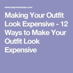 Making Your Outfit Look Expensive - 12 Ways to Make Your Outfit Look Expensive