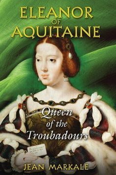 Eleanor of Aquitaine: Queen of the Troubadours