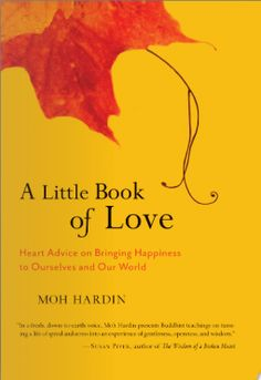 A Little Book of Love is written for anyone who is interested in exploring wisdom from the Buddhist tradition for awakening, deepening and expanding love in our lives and in the world.