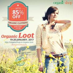 Get UPTO 85% OFF On 100% Organic Certified Clothing for Men, Women, Kids and Infants. This 19-20 January, Organic Shop brings you the LOWEST ever PRICES on Organic Products: Start living an Organic Lifestyle. India: http://organicshop.in/organic-loot Global: http://global.organicshop.in/organic-loot