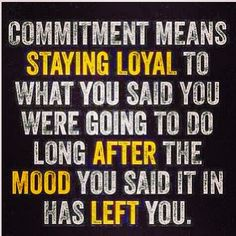 Commitment. Loyalty.