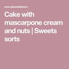 Cake with mascarpone cream and nuts | Sweets sorts