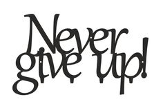 Never give up Giving Up, Never Give Up, Funny, Dom, Home Decor, Design, Living Room, Decoration Home, Room Decor