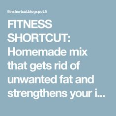 FITNESS SHORTCUT: Homemade mix that gets rid of unwanted fat and strengthens your immunity